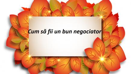 Ce trebuie să știu, de fapt, ca să fiu un bun negociator?