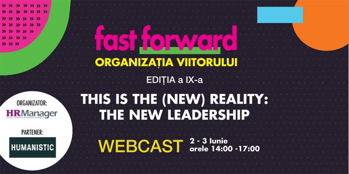 FAST FORWARD. ORGANIZAȚIA VIITORULUI Ediția a IX-a: This is the (New) Reality: The New Leadership